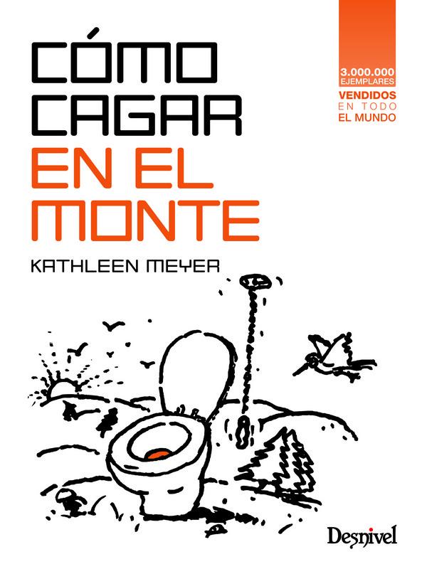 Inexplicablemente este título (1989) de la estadounidense Kathleen Meyer es uno de los bestsellers de la editorial Desnivel. Lleva ya seis ediciones en español y se han vendido varias decenas de miles de ejemplares. La duda es: ¿alguien se ha tomado la molestia de leerlo?