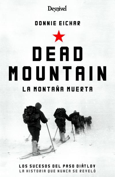 <b>Dead mountain. Los sucesos del paso Diátlov: la historia que nunca se reveló</b><br /> Donnie Eichar<br /> Ediciones Desnivel<br /> 288 páginas, 23€