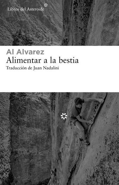 <b> Alimentar a la bestia </b><br /> Al Alvarez <br /> Traducción de Juan Nadalini<br /> Libros del Asteroide <br /> 304 páginas, 26 €