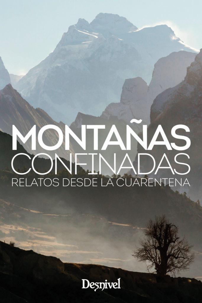 <b>Montañas confinadas. Relatos desde la cuarentena </b><br /> Varios autores<br /> Ediciones Desnivel<br /> 144 páginas, 16,50 €