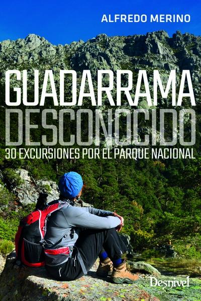 Guadarrama desconocido. 30 excursiones por el Parque Nacional Alfredo Merino Fotografías de Marta Estebaranz Ediciones Desnivel 128 páginas, 17 €