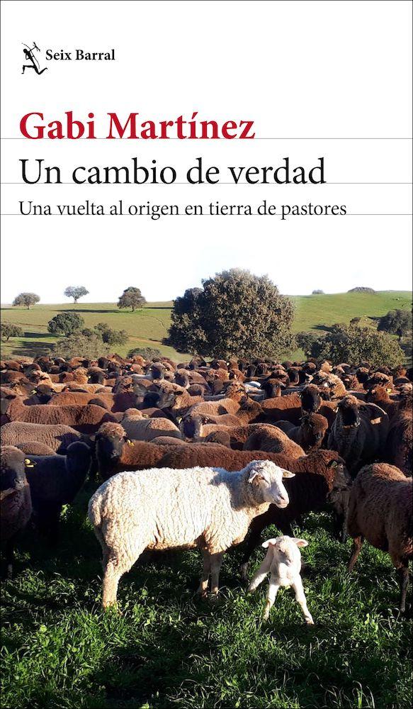 <b>Un cambio de verdad. Una vuelta al origen en tierra de pastores</b><br /> Gabi Martínez<br /> Seix Barral<br /> 368 páginas, 19,50 €
