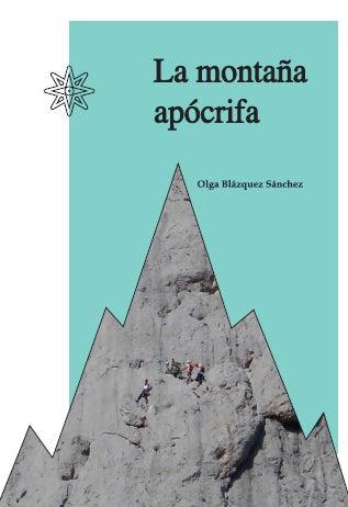 <b>La montaña apócrifa</b><br /> Olga Blázquez<br /> Ediciones Cordillera Cantábrica<br /> 160 páginas, 12,60 €